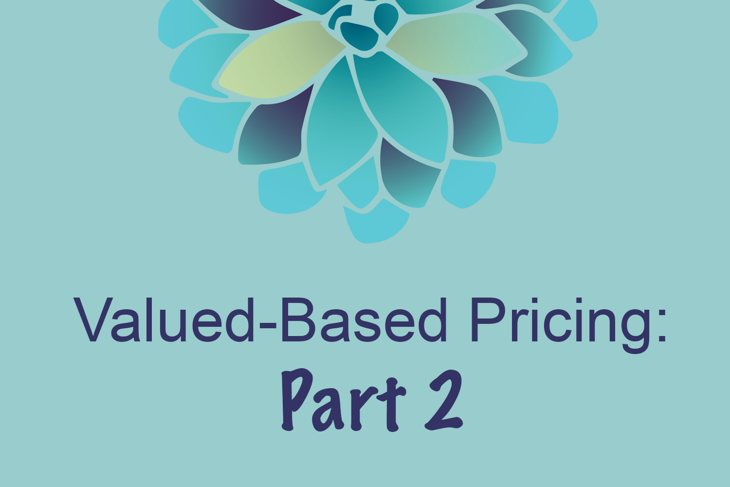 Value-Based Pricing, Part Two: Determine Your Value