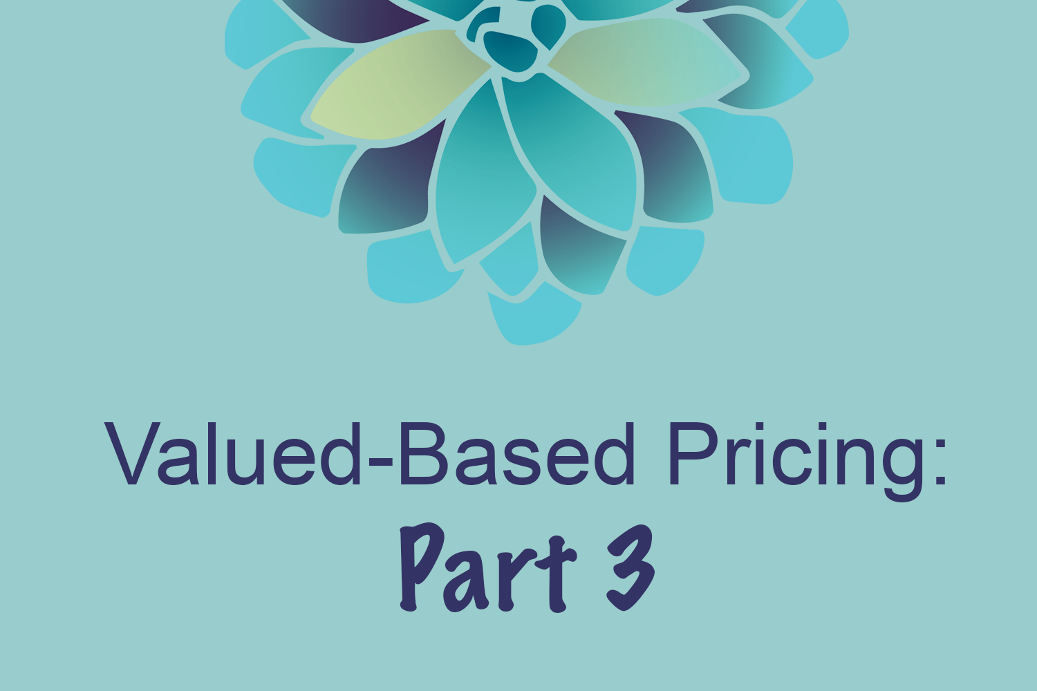 Value-Based Pricing, Part Three: Selling Your Value
