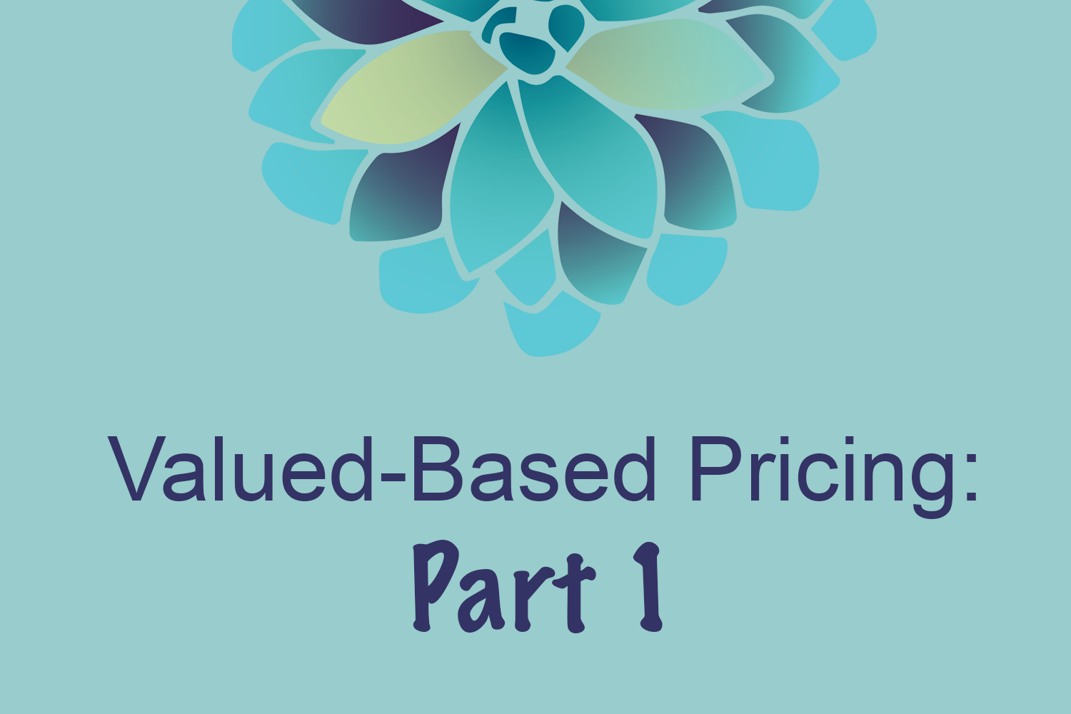 Value-Based Pricing, Part 1: Why You Should Ditch Your Hourly Rate